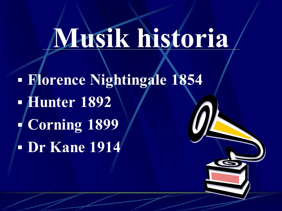 Musik historia  Florence Nightingale 1854  Hunter 1892  Corning 1899  Dr Kane 1914
