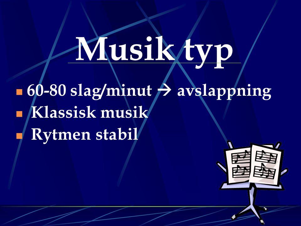 Musik typ  60-80 slag/minut  avslappning  Klassisk musik  Rytmen stabil