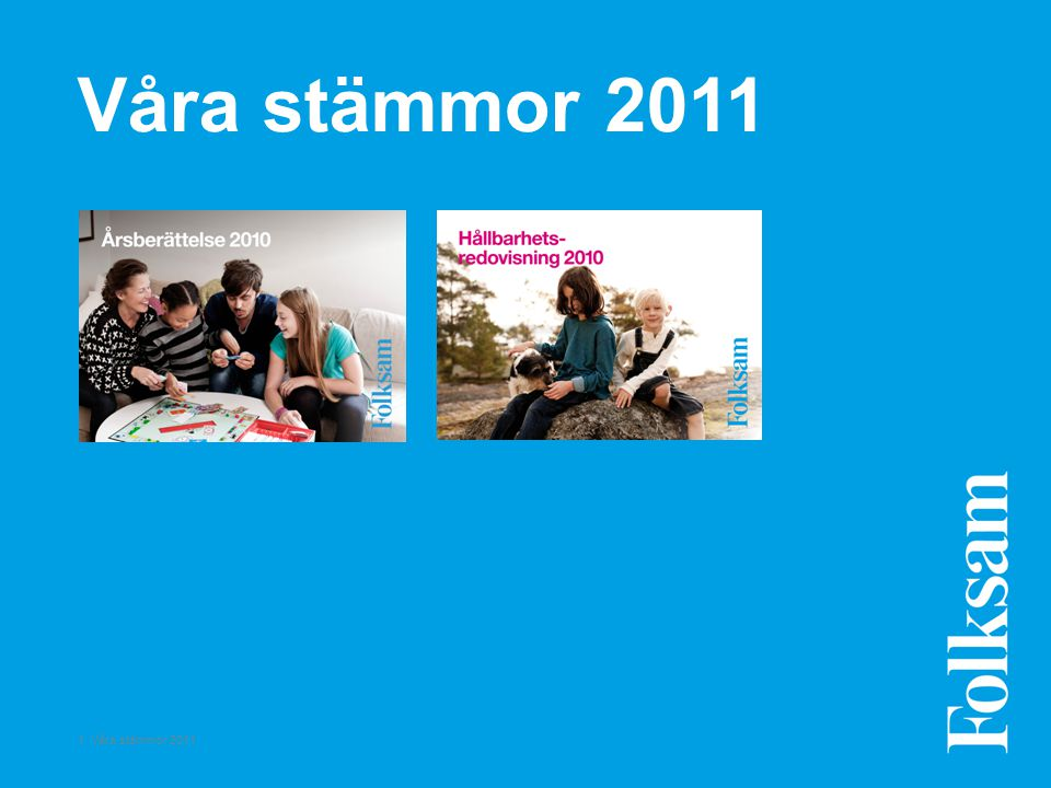 12 Våra stämmor 2011 Positiv ekonomisk utveckling Folksam Liv – Solvensgrad KPA Pension – Solvensgrad