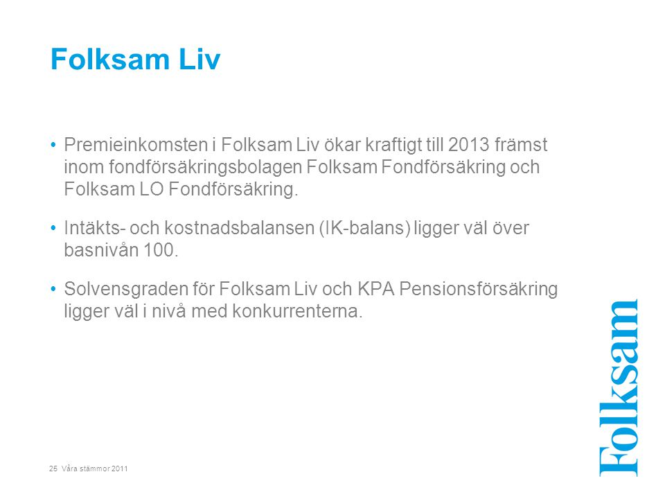 25 Våra stämmor 2011 •Premieinkomsten i Folksam Liv ökar kraftigt till 2013 främst inom fondförsäkringsbolagen Folksam Fondförsäkring och Folksam LO F