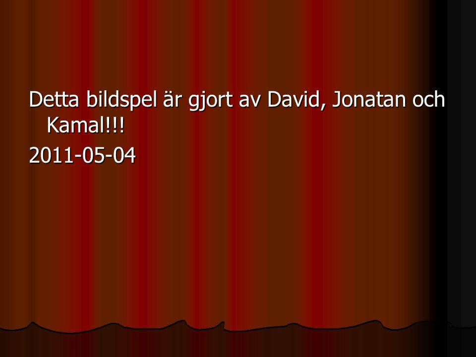 Detta bildspel är gjort av David, Jonatan och Kamal!!! 2011-05-04