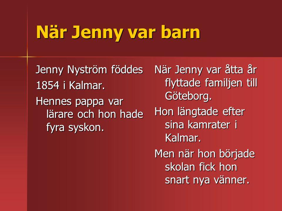 När Jenny var barn Jenny Nyström föddes 1854 i Kalmar. Hennes pappa var lärare och hon hade fyra syskon. När Jenny var åtta år flyttade familjen till