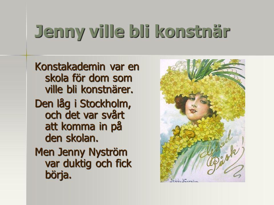 Jenny ville bli konstnär Konstakademin var en skola för dom som ville bli konstnärer. Den låg i Stockholm, och det var svårt att komma in på den skola