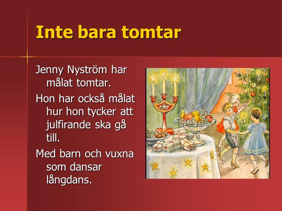 Inte bara tomtar Jenny Nyström har målat tomtar. Hon har också målat hur hon tycker att julfirande ska gå till. Med barn och vuxna som dansar långdans