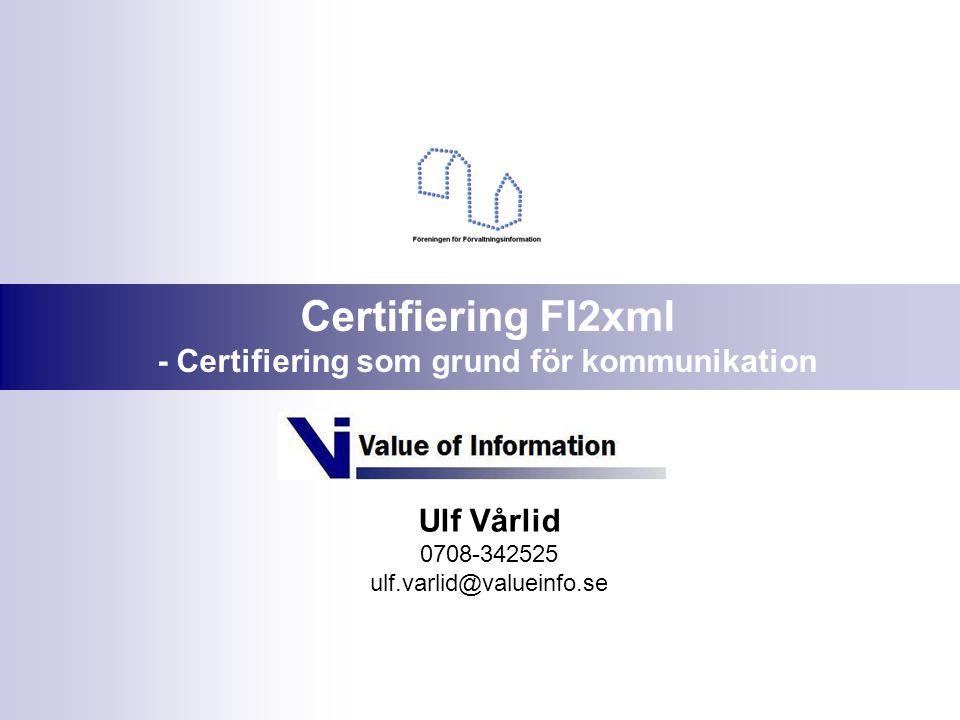 Certifiering i ett FI2 sammanhang Certif- iering Meddelande- strukturer Informationsmodeller och nomenklatur Grundidé med att gemensamma språk Behov av gemensamma sätt att tolka information Fastställa vilka som kommunicera FI2xml Fastställa vad och hur vi kommunicerar oss Utveckling av språket Utveckling