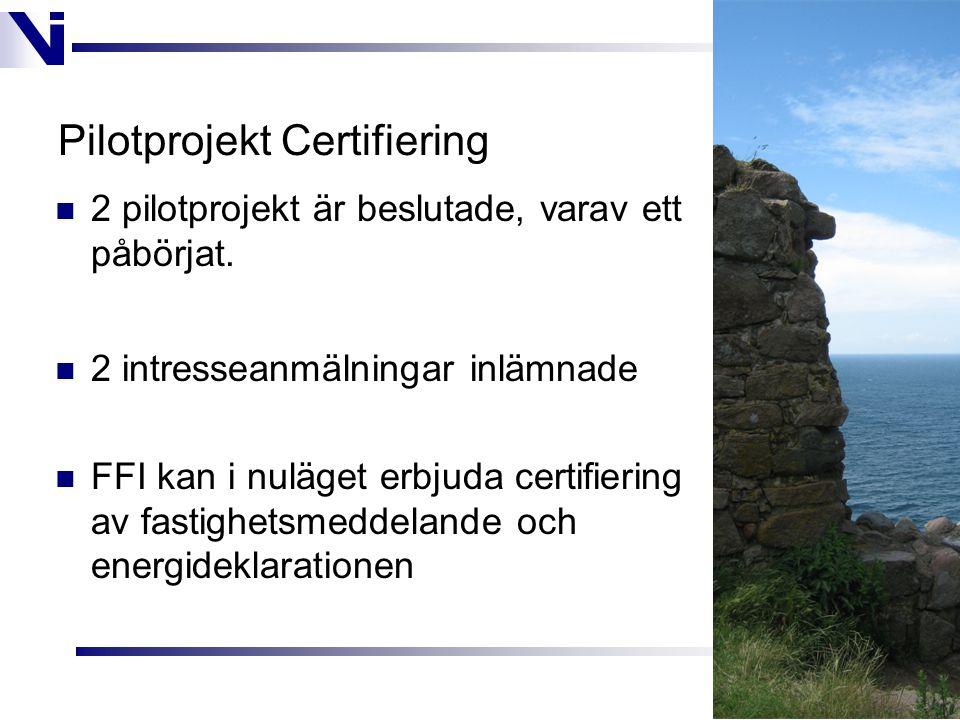 Pilotprojekt Certifiering  2 pilotprojekt är beslutade, varav ett påbörjat.