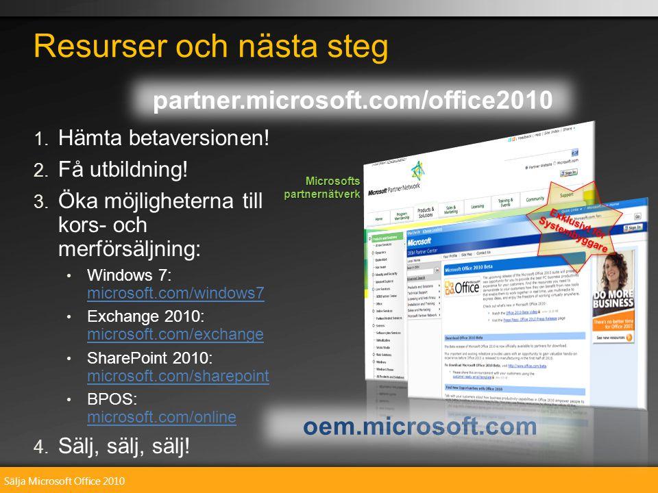 Sälja Microsoft Office 2010 1. 1. Hämta betaversionen! 2. 2. Få utbildning! 3. 3. Öka möjligheterna till kors- och merförsäljning: • • Windows 7: micr