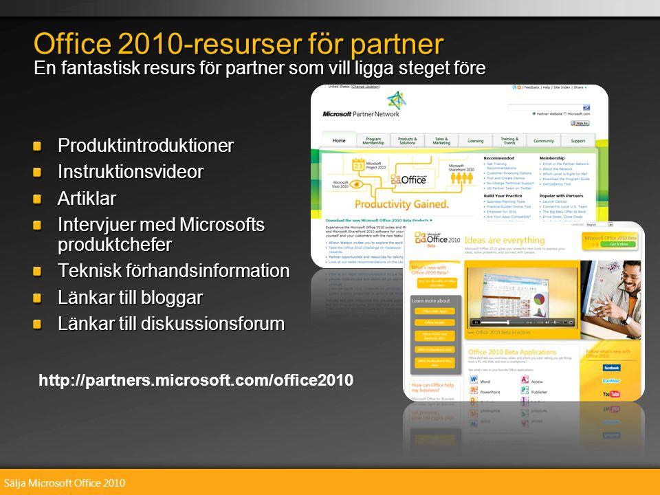 Sälja Microsoft Office 2010 ProduktintroduktionerInstruktionsvideorArtiklar Intervjuer med Microsofts produktchefer Teknisk förhandsinformation Länkar till bloggar Länkar till diskussionsforum Office 2010-resurser för partner En fantastisk resurs för partner som vill ligga steget före http://partners.microsoft.com/office2010