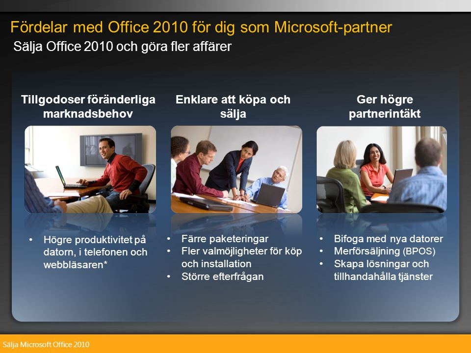 Sälja Microsoft Office 2010 Fördelar med Office 2010 för dig som Microsoft-partner Sälja Office 2010 och göra fler affärer Tillgodoser föränderliga ma