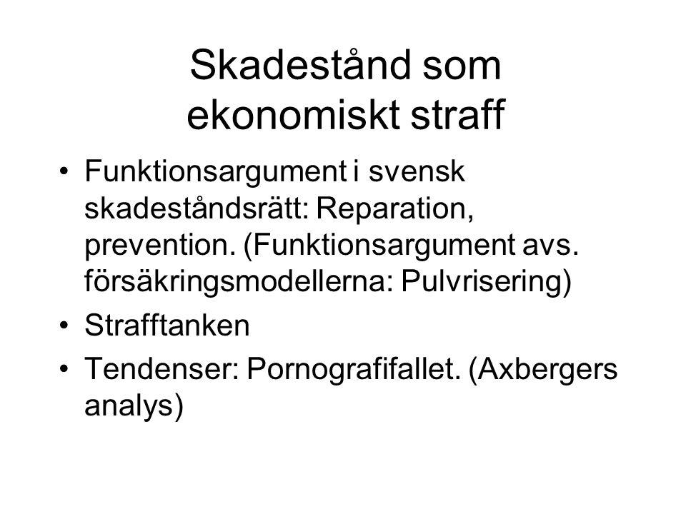 Skadestånd som ekonomiskt straff •Funktionsargument i svensk skadeståndsrätt: Reparation, prevention. (Funktionsargument avs. försäkringsmodellerna: P