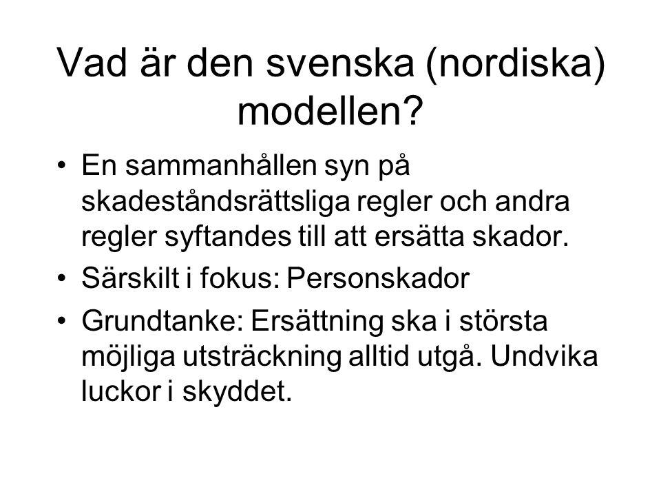 Vad är den svenska (nordiska) modellen? •En sammanhållen syn på skadeståndsrättsliga regler och andra regler syftandes till att ersätta skador. •Särsk