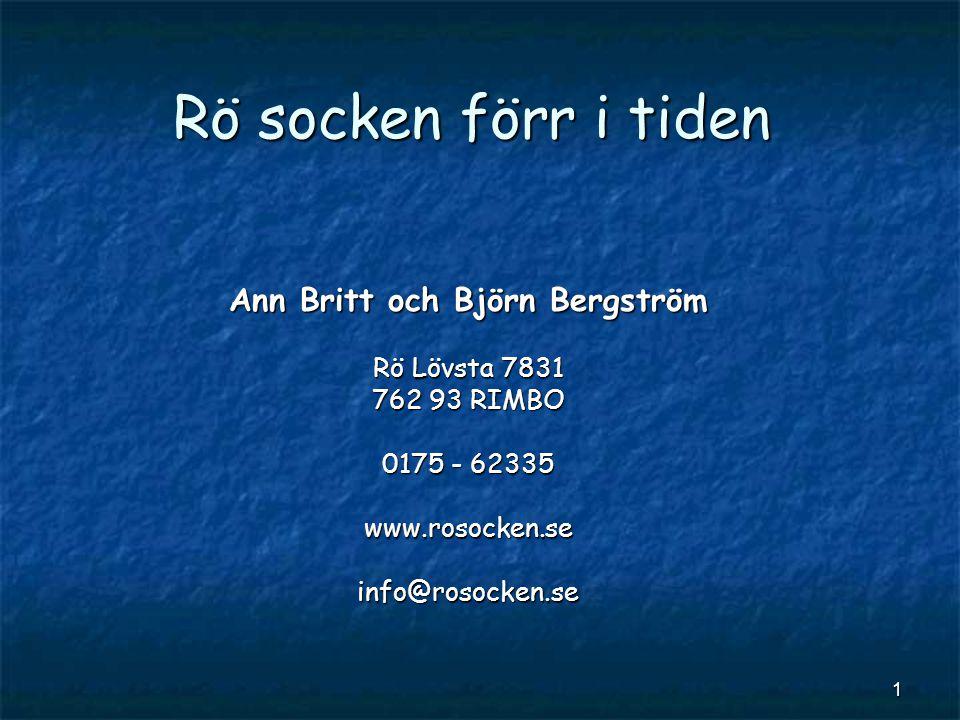 1 Rö socken förr i tiden Ann Britt och Björn Bergström Rö Lövsta 7831 762 93 RIMBO 0175 - 62335 www.rosocken.seinfo@rosocken.se