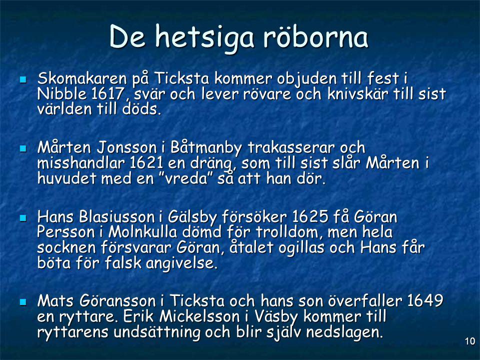 10 De hetsiga röborna  Skomakaren på Ticksta kommer objuden till fest i Nibble 1617, svär och lever rövare och knivskär till sist världen till döds.