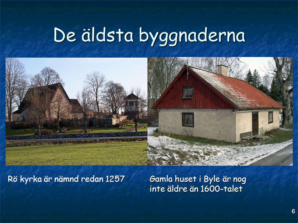 6 De äldsta byggnaderna 1257 Rö kyrka är nämnd redan 1257 Gamla huset i Byle är nog inte äldre än 1600-talet