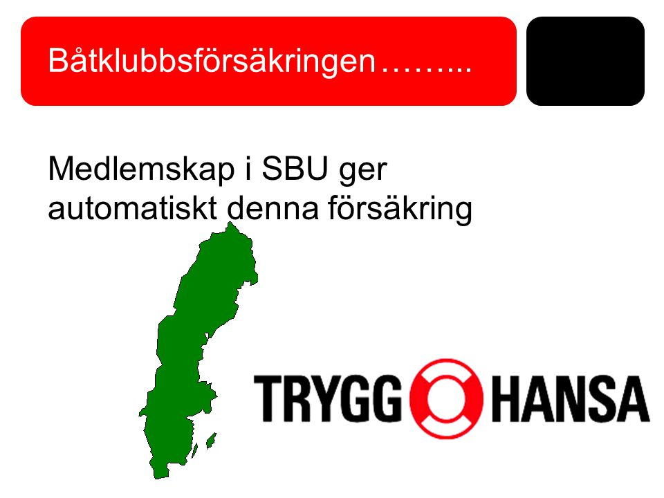 Båtklubbsförsäkringen……... Medlemskap i SBU ger automatiskt denna försäkring