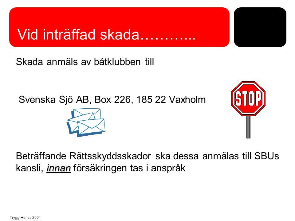 Trygg-Hansa 2001 Vid inträffad skada………... Skada anmäls av båtklubben till Svenska Sjö AB, Box 226, 185 22 Vaxholm innan Beträffande Rättsskyddsskador