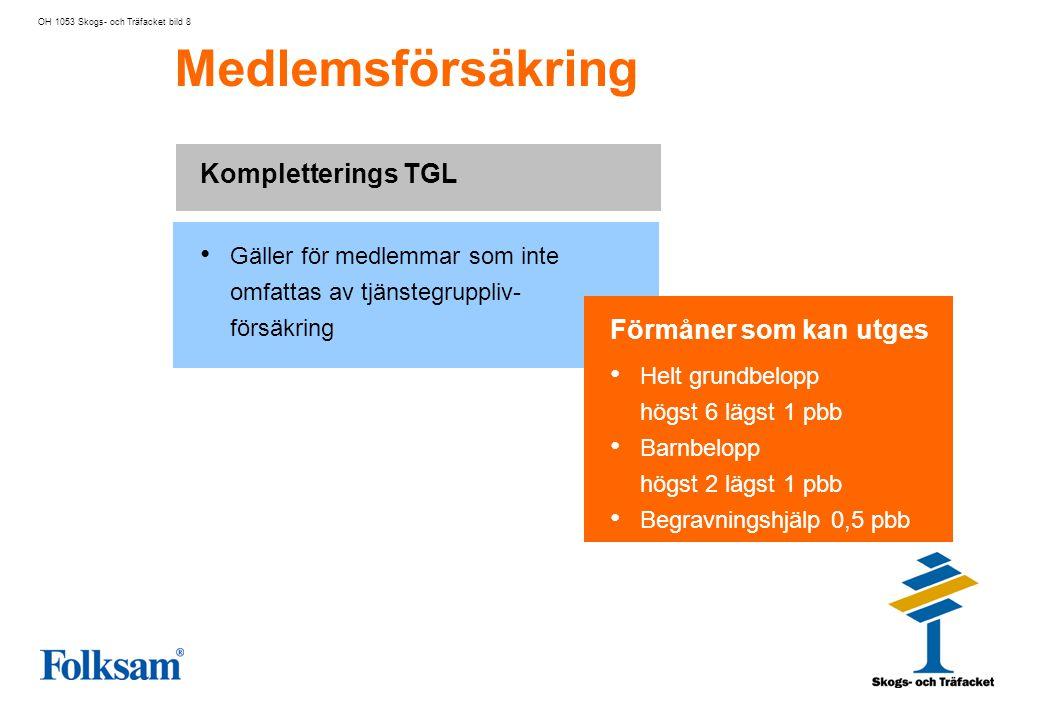 Medlemsförsäkring OH 1053 Skogs- och Träfacket bild 9 • Medlemspension är en pensionsförsäkring med eller utan återbetalningsskydd.