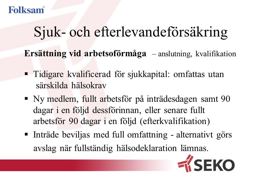 Sjuk- och efterlevandeförsäkring Ersättning vid arbetsoförmåga – anslutning, kvalifikation  Tidigare kvalificerad för sjukkapital: omfattas utan särs