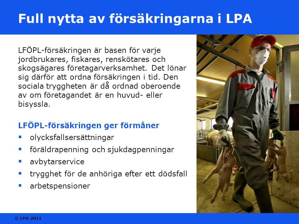 © LPA 2011 Full nytta av försäkringarna i LPA LFÖPL-försäkringen är basen för varje jordbrukares, fiskares, renskötares och skogsägares företagarverksamhet.