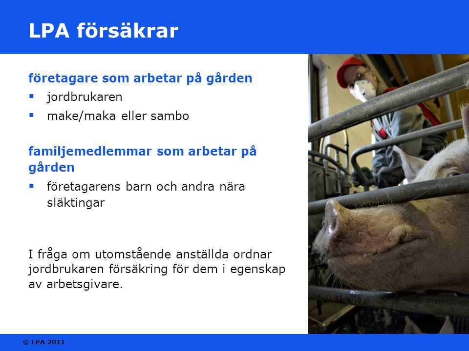 © LPA 2011 LPA försäkrar företagare som arbetar på gården  jordbrukaren  make/maka eller sambo familjemedlemmar som arbetar på gården  företagarens