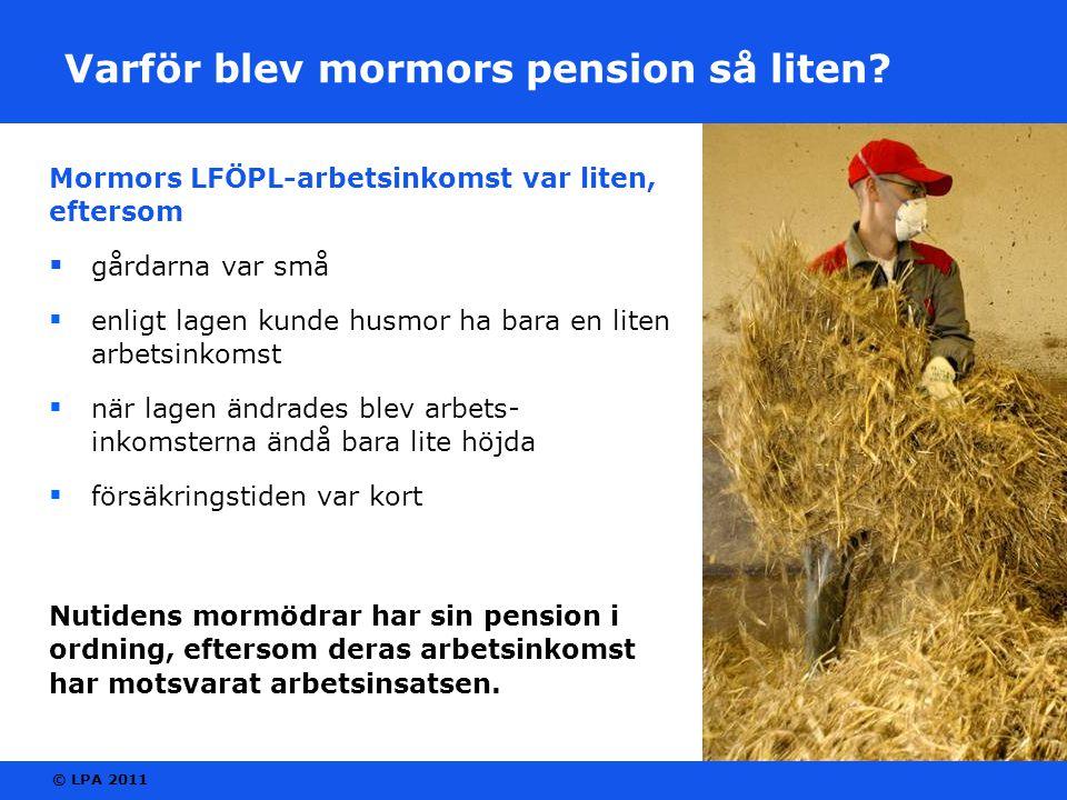 © LPA 2011 Mormors LFÖPL-arbetsinkomst var liten, eftersom  gårdarna var små  enligt lagen kunde husmor ha bara en liten arbetsinkomst  när lagen ä