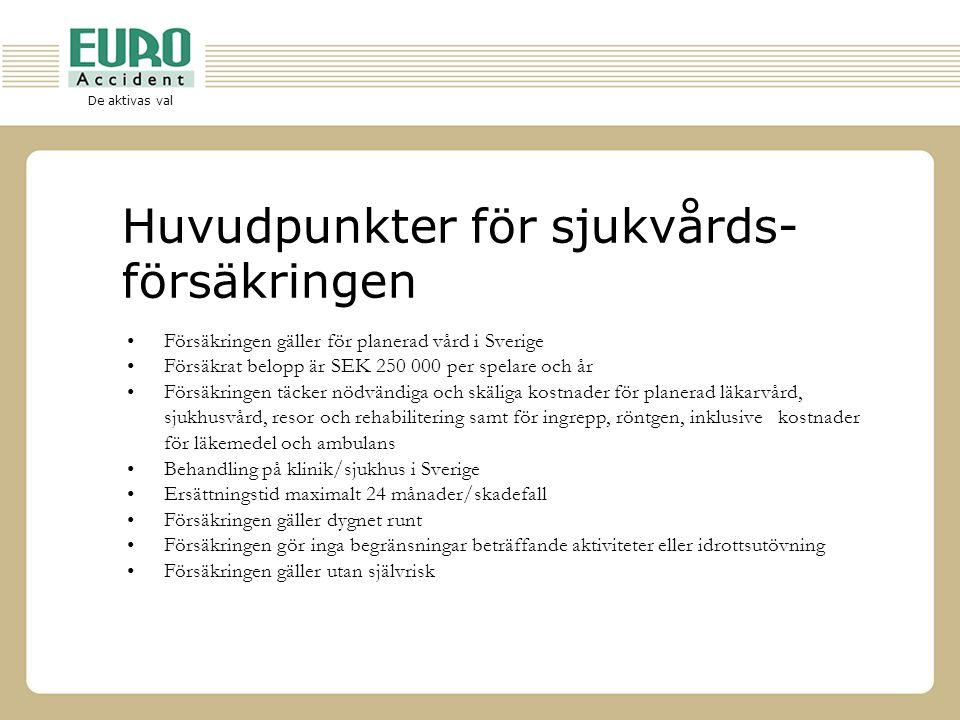 De aktivas val Huvudpunkter för sjukvårds- försäkringen •Försäkringen gäller för planerad vård i Sverige •Försäkrat belopp är SEK 250 000 per spelare