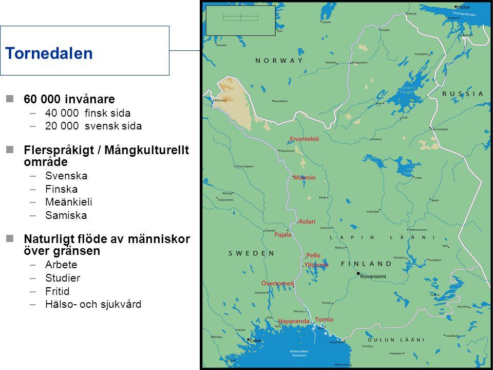 Crossborder Tornedalen  60 000 invånare –40 000 finsk sida –20 000 svensk sida  Flerspråkigt / Mångkulturellt område –Svenska –Finska –Meänkieli –Sa