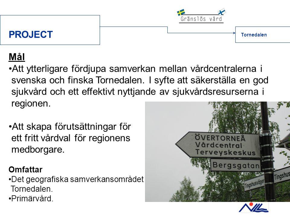 PROJECT Mål •Att ytterligare fördjupa samverkan mellan vårdcentralerna i svenska och finska Tornedalen. I syfte att säkerställa en god sjukvård och et