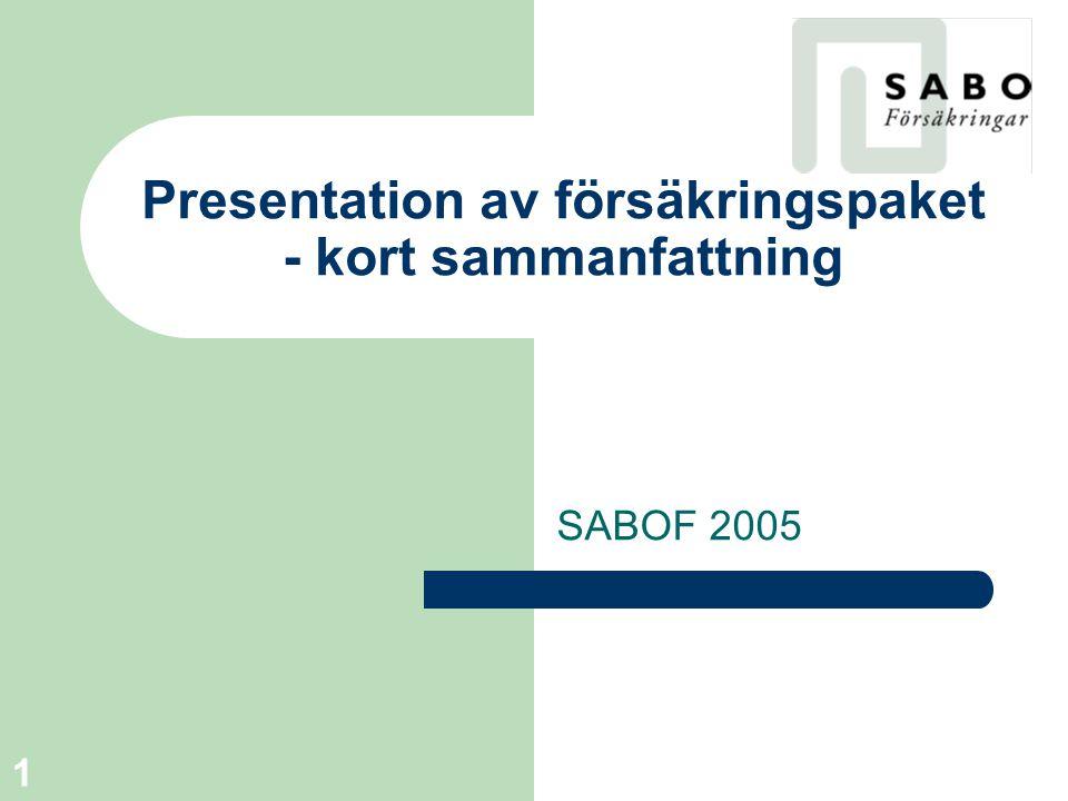 2 SABOF-paketet Förvaltnings/Verksamhets- försäkring Fastighetsförsäkring Tjänstereseförsäkring
