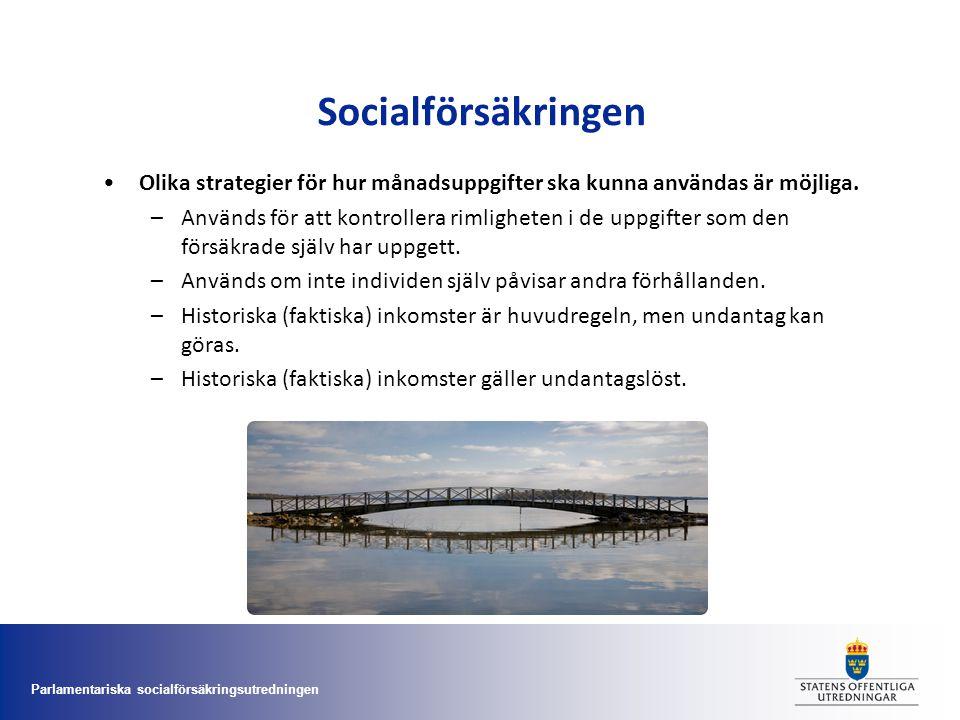 Parlamentariska socialförsäkringsutredningen Socialförsäkringen •Olika strategier för hur månadsuppgifter ska kunna användas är möjliga. –Används för