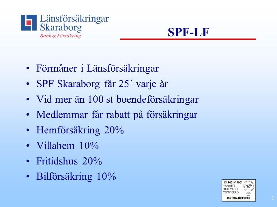 1 SPF-LF •Förmåner i Länsförsäkringar •SPF Skaraborg får 25´ varje år •Vid mer än 100 st boendeförsäkringar •Medlemmar får rabatt på försäkringar •Hem