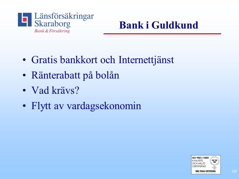 19 Bank i Guldkund •Gratis bankkort och Internettjänst •Ränterabatt på bolån •Vad krävs? •Flytt av vardagsekonomin