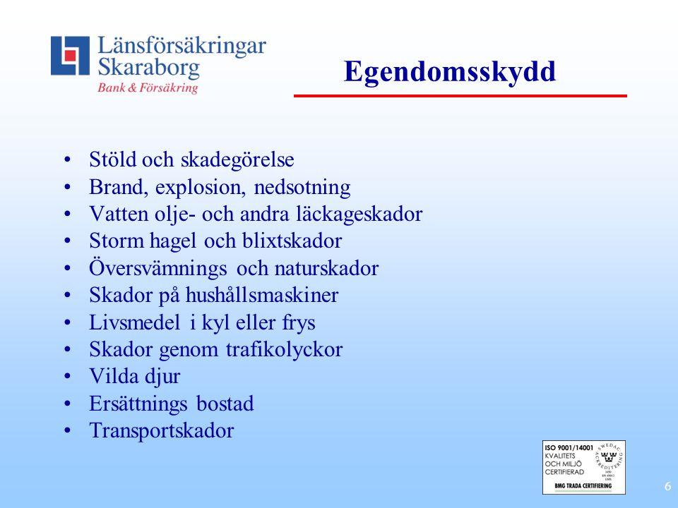 6 Egendomsskydd •Stöld och skadegörelse •Brand, explosion, nedsotning •Vatten olje- och andra läckageskador •Storm hagel och blixtskador •Översvämning
