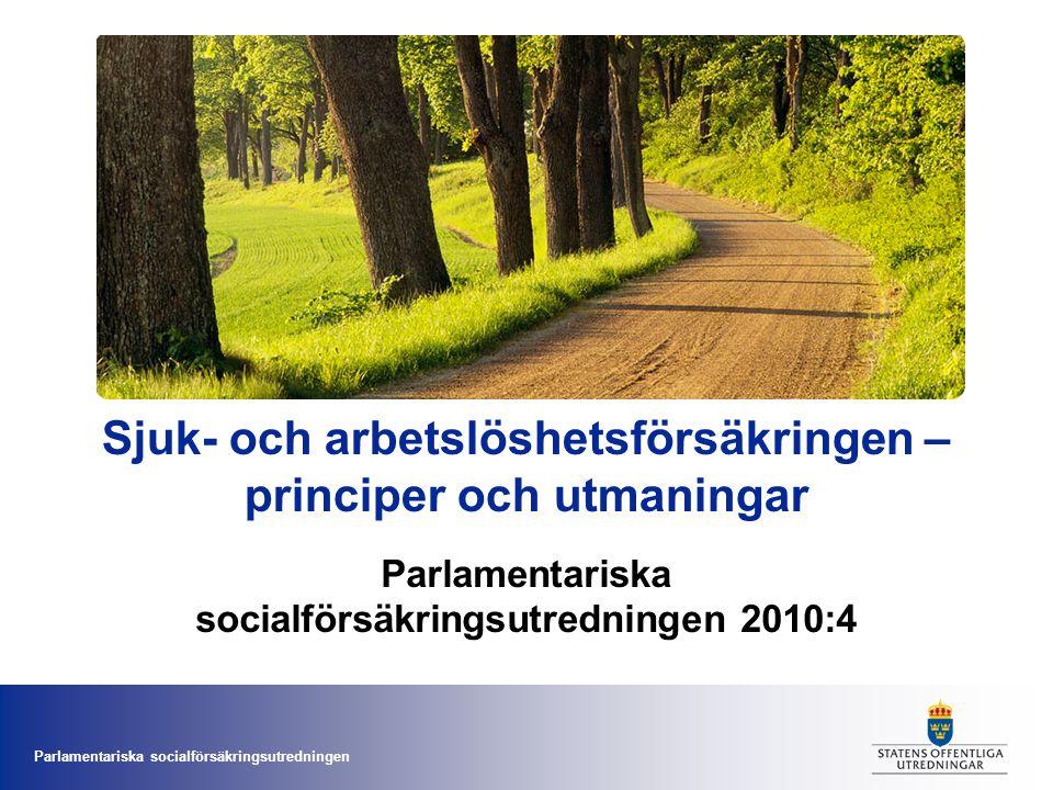 Parlamentariska socialförsäkringsutredningen Sjuk- och arbetslöshetsförsäkringen – principer och utmaningar Parlamentariska socialförsäkringsutredning