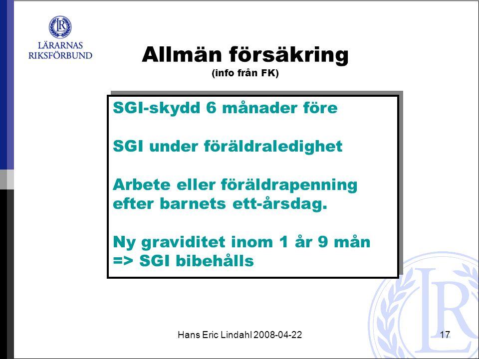 Hans Eric Lindahl 2008-04-2217 Allmän försäkring (info från FK) SGI-skydd 6 månader före SGI under föräldraledighet Arbete eller föräldrapenning efter barnets ett-årsdag.