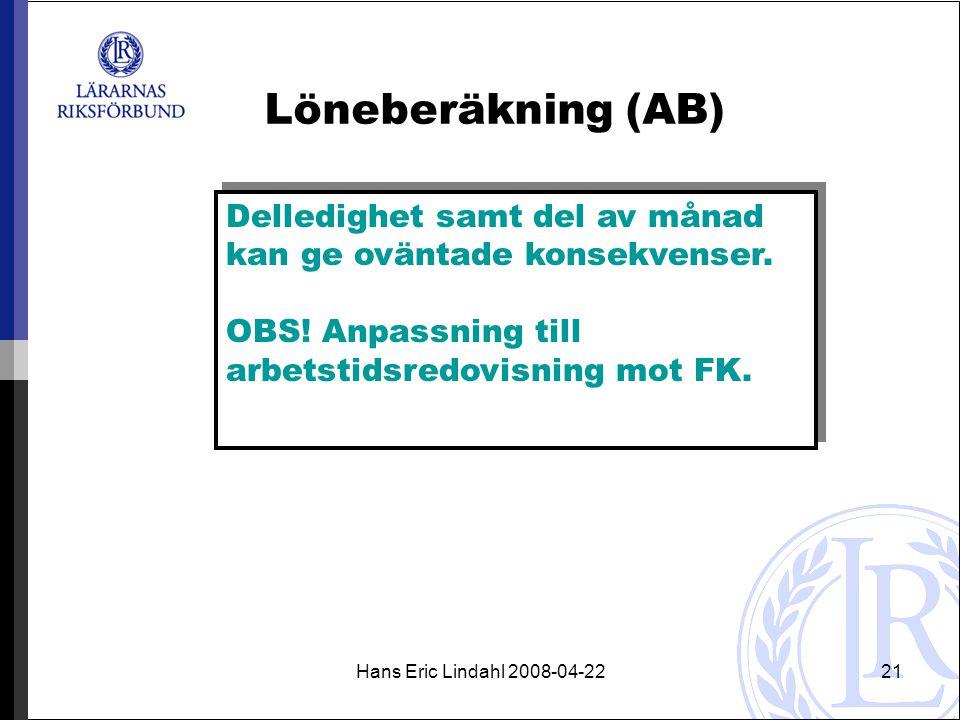 Hans Eric Lindahl 2008-04-2221 Löneberäkning (AB) Delledighet samt del av månad kan ge oväntade konsekvenser.