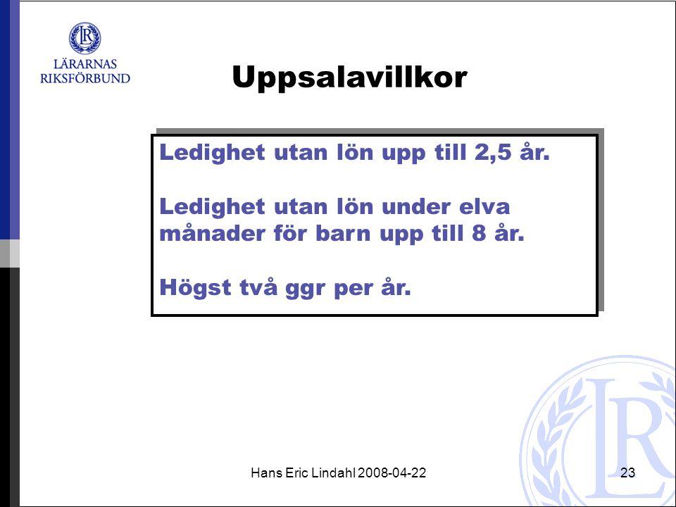Hans Eric Lindahl 2008-04-2223 Uppsalavillkor Ledighet utan lön upp till 2,5 år.