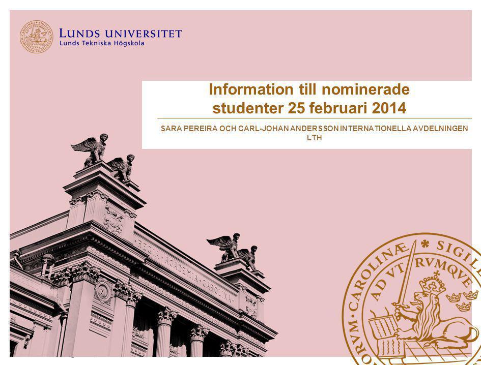 Lunds Tekniska Högskola | Internationella avdelningen LTH | 2014-02-25 Information till nominerade studenter 25 februari 2014 SARA PEREIRA OCH CARL-JO