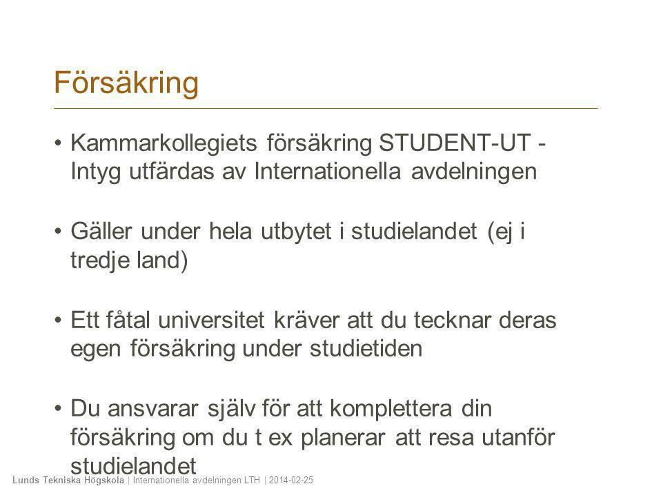 Lunds Tekniska Högskola | Internationella avdelningen LTH | 2014-02-25 Försäkring •Kammarkollegiets försäkring STUDENT-UT - Intyg utfärdas av Internat