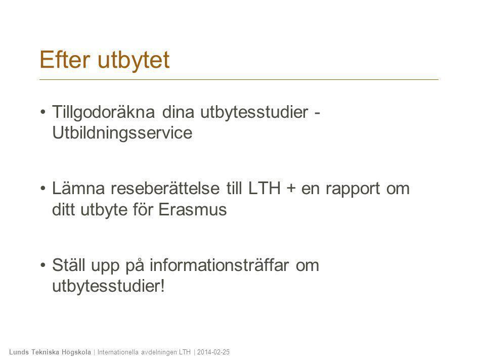 Lunds Tekniska Högskola | Internationella avdelningen LTH | 2014-02-25 Efter utbytet •Tillgodoräkna dina utbytesstudier - Utbildningsservice •Lämna re