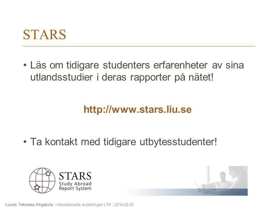 Lunds Tekniska Högskola | Internationella avdelningen LTH | 2014-02-25 STARS •Läs om tidigare studenters erfarenheter av sina utlandsstudier i deras r