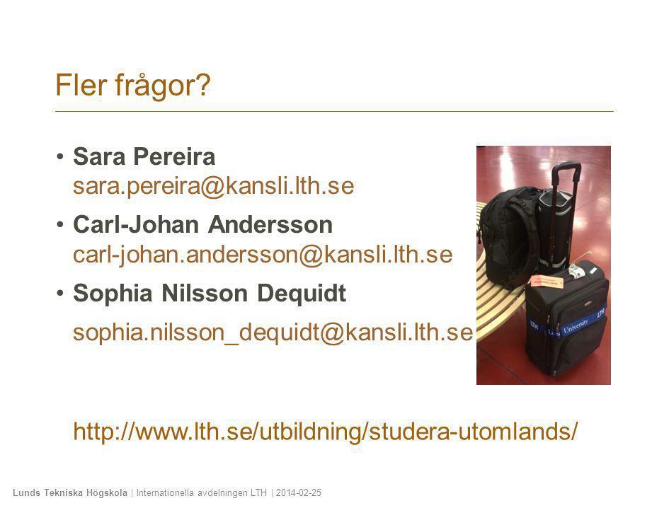 Lunds Tekniska Högskola | Internationella avdelningen LTH | 2014-02-25 Fler frågor? •Sara Pereira sara.pereira@kansli.lth.se •Carl-Johan Andersson car