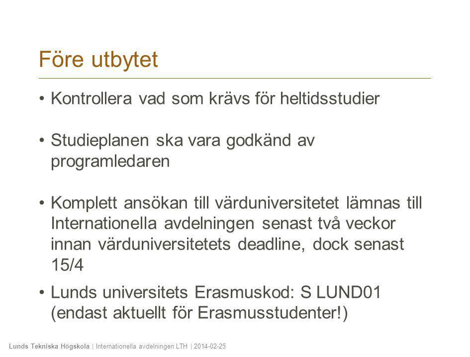 Lunds Tekniska Högskola | Internationella avdelningen LTH | 2014-02-25 Före utbytet •Kontrollera vad som krävs för heltidsstudier •Studieplanen ska va