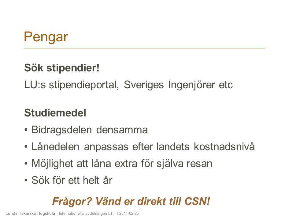 Pengar Sök stipendier! LU:s stipendieportal, Sveriges Ingenjörer etc Studiemedel •Bidragsdelen densamma •Lånedelen anpassas efter landets kostnadsnivå