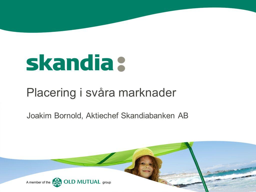 Placering i svåra marknader Joakim Bornold, Aktiechef Skandiabanken AB