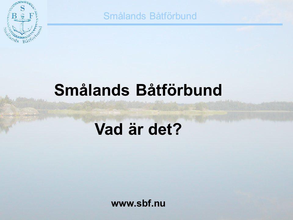 Smålands Båtförbund Vad är det? www.sbf.nu