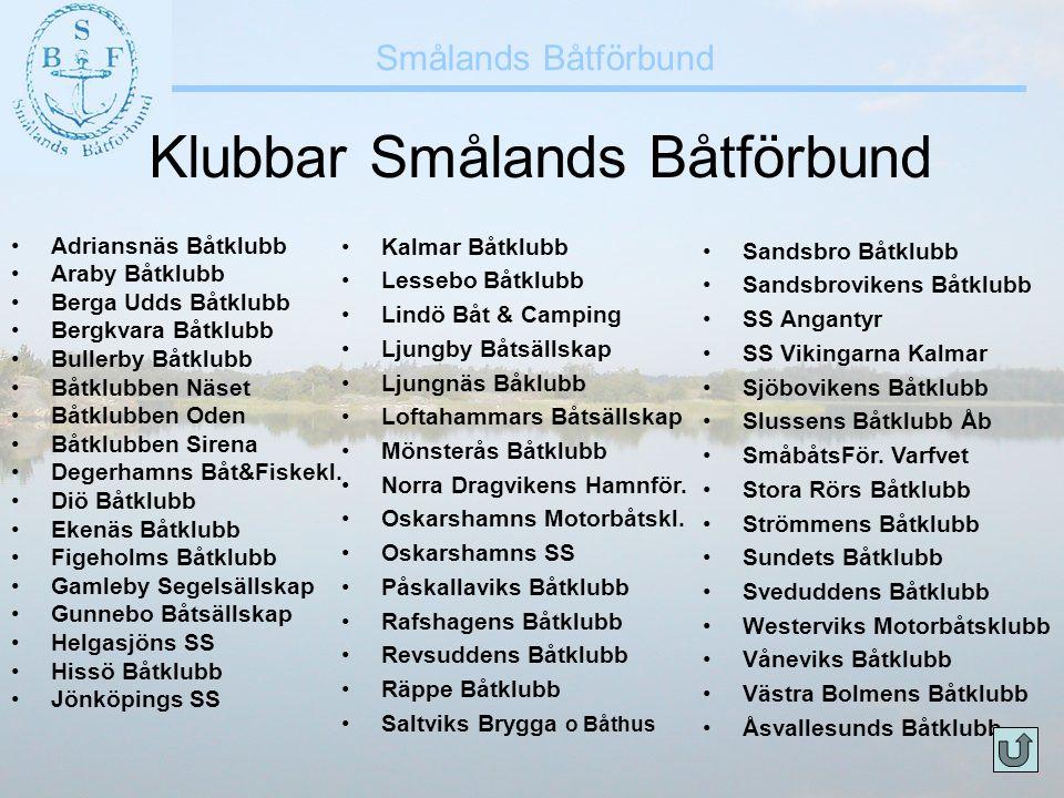 Smålands Båtförbund Klubbar Smålands Båtförbund •Adriansnäs Båtklubb •Araby Båtklubb •Berga Udds Båtklubb •Bergkvara Båtklubb •Bullerby Båtklubb •Båtk