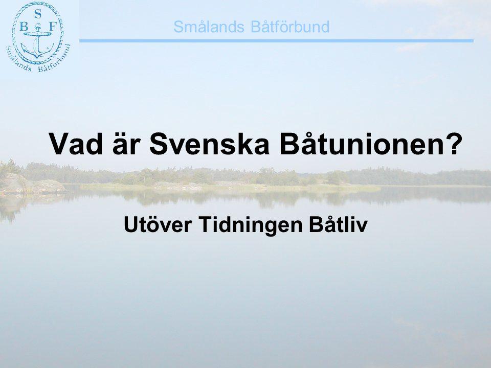 Smålands Båtförbund Vad är Svenska Båtunionen? Utöver Tidningen Båtliv