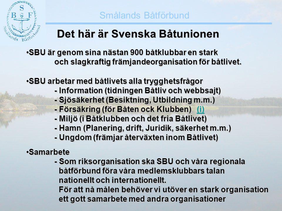 Smålands Båtförbund Det här är Svenska Båtunionen •Samarbete - Som riksorganisation ska SBU och våra regionala båtförbund föra våra medlemsklubbars ta