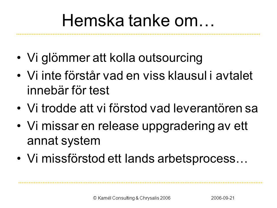 © Kamél Consulting & Chrysalis 20062006-09-21 Hemska tanke om… •Vi glömmer att kolla outsourcing •Vi inte förstår vad en viss klausul i avtalet innebä